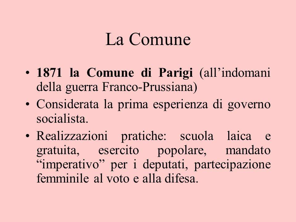 La Comune 1871 la Comune di Parigi (all'indomani della guerra Franco-Prussiana) Considerata la prima esperienza di governo socialista. Realizzazioni p