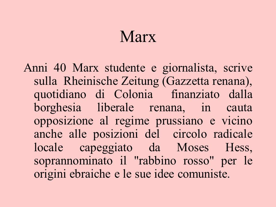 Marx Anni 40 Marx studente e giornalista, scrive sulla Rheinische Zeitung (Gazzetta renana), quotidiano di Colonia finanziato dalla borghesia liberale