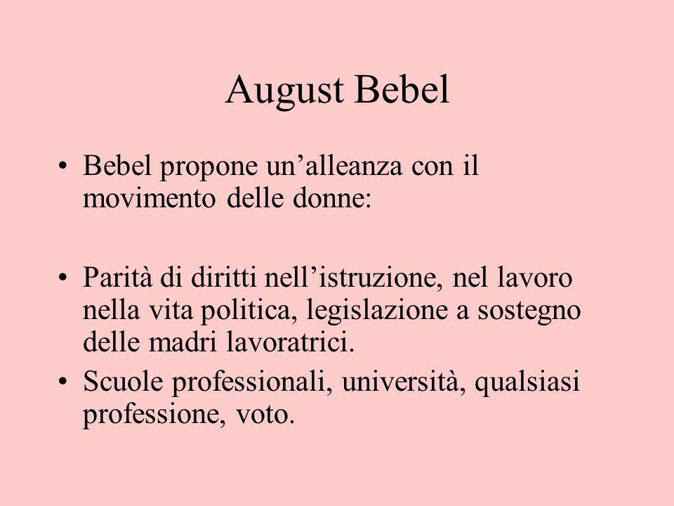 August Bebel Bebel propone un'alleanza con il movimento delle donne: Parità di diritti nell'istruzione, nel lavoro nella vita politica, legislazione a