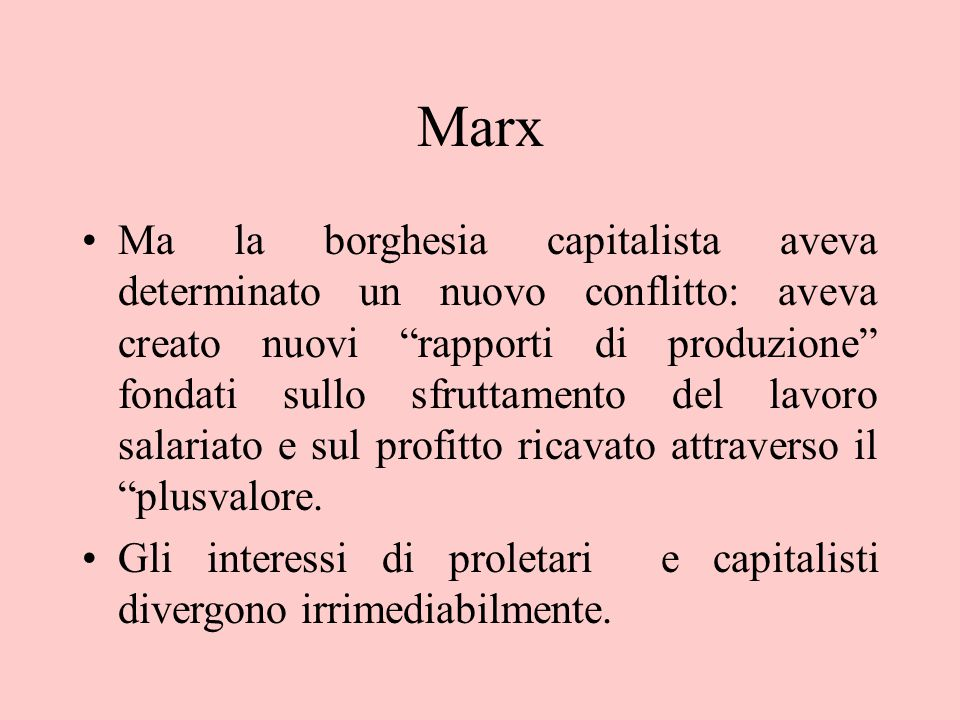 """Marx Ma la borghesia capitalista aveva determinato un nuovo conflitto: aveva creato nuovi """"rapporti di produzione"""" fondati sullo sfruttamento del lavo"""