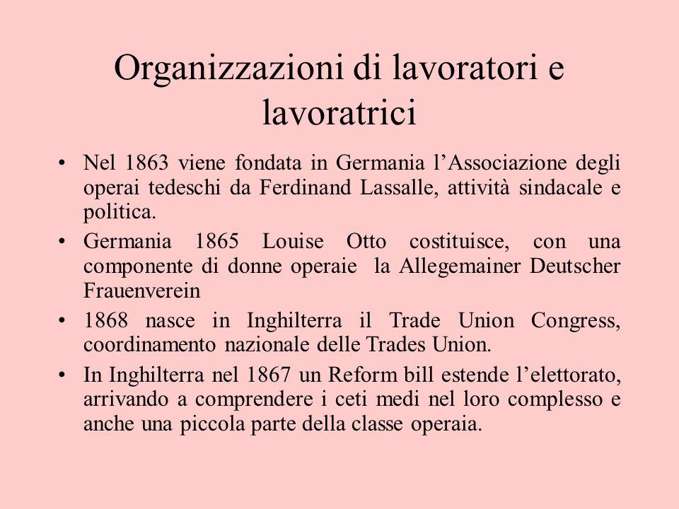 Organizzazioni di lavoratori e lavoratrici Nel 1863 viene fondata in Germania l'Associazione degli operai tedeschi da Ferdinand Lassalle, attività sin