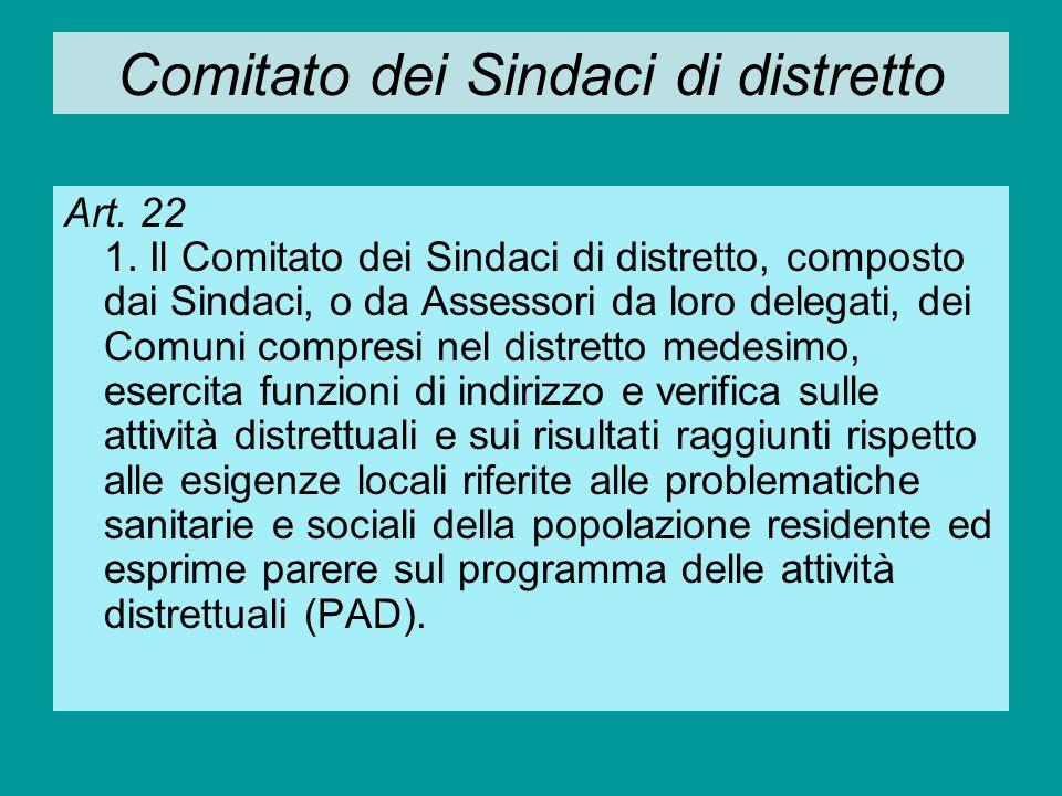 Comitato dei Sindaci di distretto Art. 22 1. Il Comitato dei Sindaci di distretto, composto dai Sindaci, o da Assessori da loro delegati, dei Comuni c