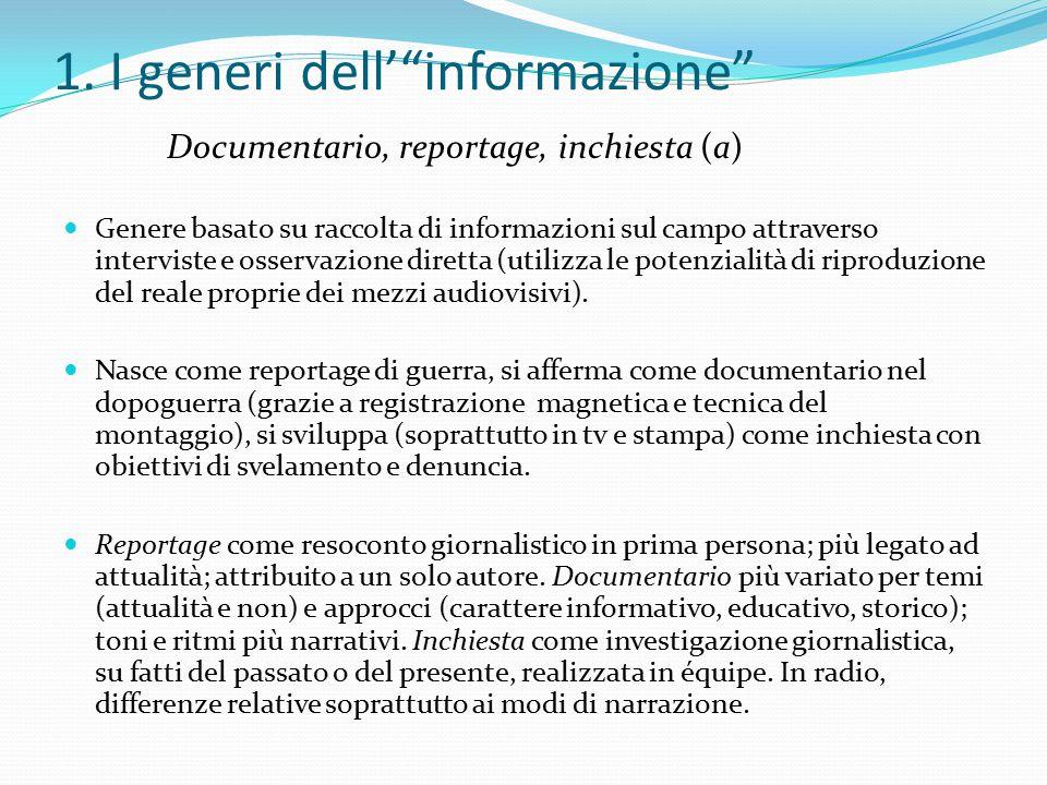 """1. I generi dell'""""informazione"""" Documentario, reportage, inchiesta (a) Genere basato su raccolta di informazioni sul campo attraverso interviste e oss"""