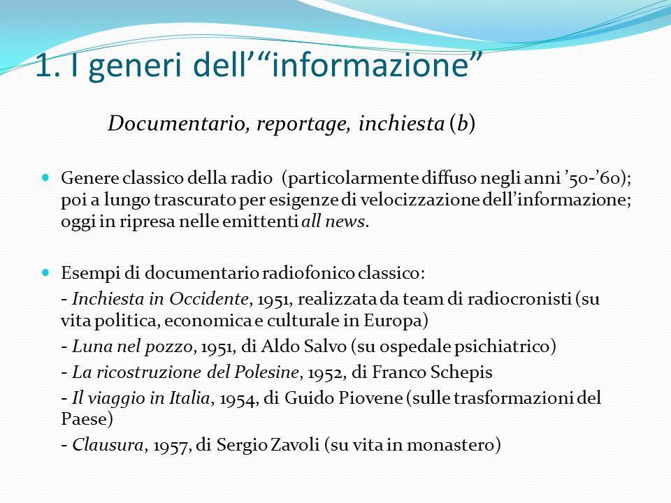 """1. I generi dell'""""informazione"""" Documentario, reportage, inchiesta (b) Genere classico della radio (particolarmente diffuso negli anni '50-'60); poi a"""