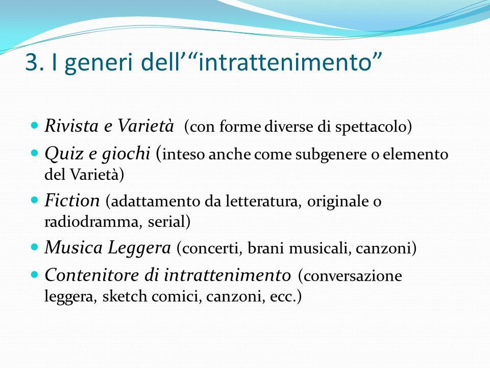 """3. I generi dell'""""intrattenimento"""" Rivista e Varietà (con forme diverse di spettacolo) Quiz e giochi ( inteso anche come subgenere o elemento del Vari"""