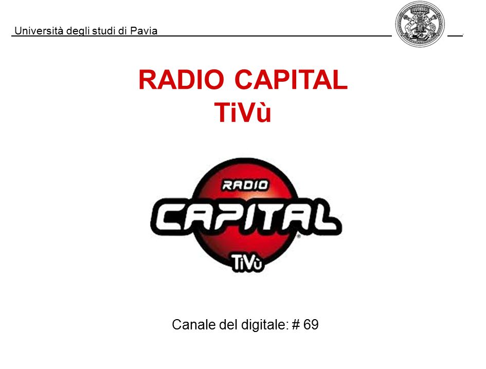 Università degli studi di Pavia. Canale del digitale: # 69 RADIO CAPITAL TiVù
