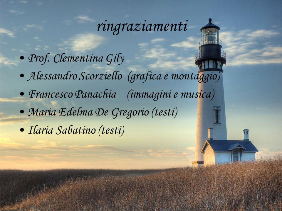 ringraziamenti Prof. Clementina Gily Alessandro Scorziello (grafica e montaggio) Francesco Panachia (immagini e musica) Maria Edelma De Gregorio (test