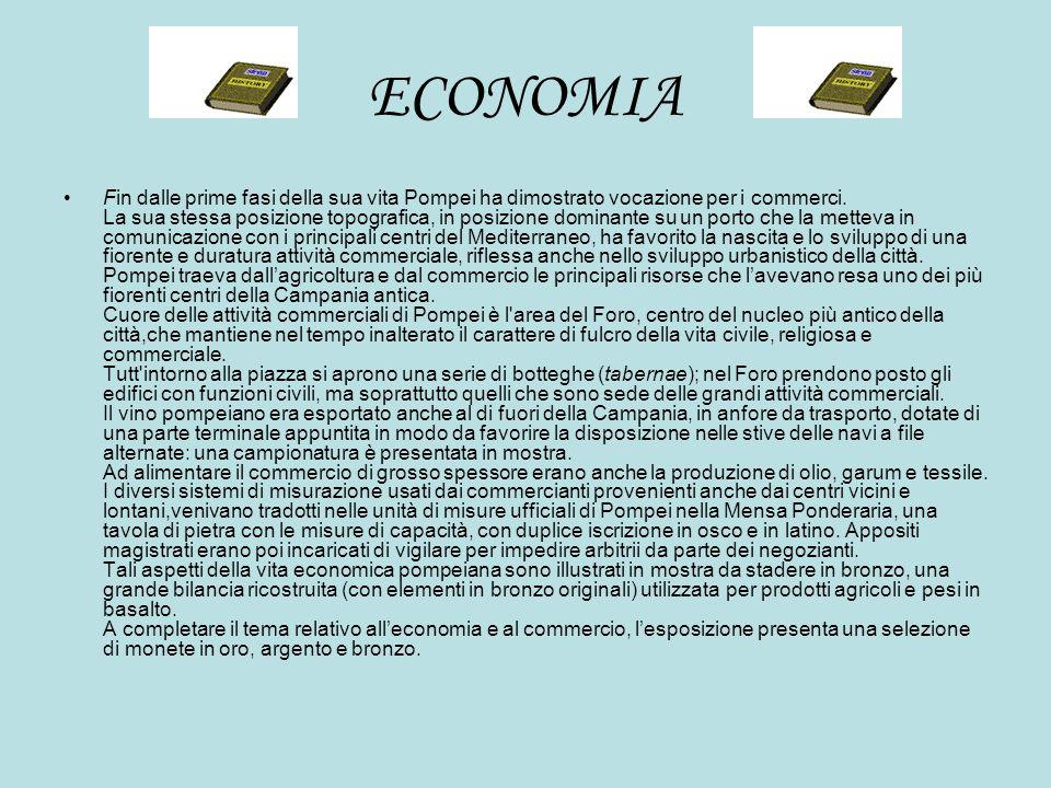 ECONOMIA Fin dalle prime fasi della sua vita Pompei ha dimostrato vocazione per i commerci. La sua stessa posizione topografica, in posizione dominant