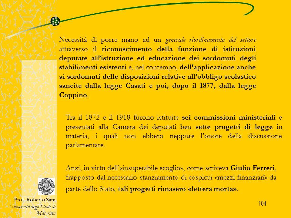 104 Prof. Roberto Sani Università degli Studi di Macerata Tra il 1872 e il 1918 furono istituite sei commissioni ministeriali e presentati alla Camera