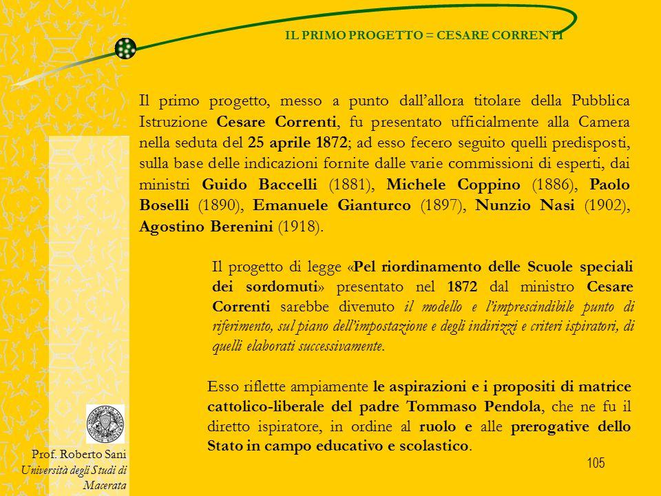 105 IL PRIMO PROGETTO = CESARE CORRENTI Prof. Roberto Sani Università degli Studi di Macerata Il primo progetto, messo a punto dall'allora titolare de