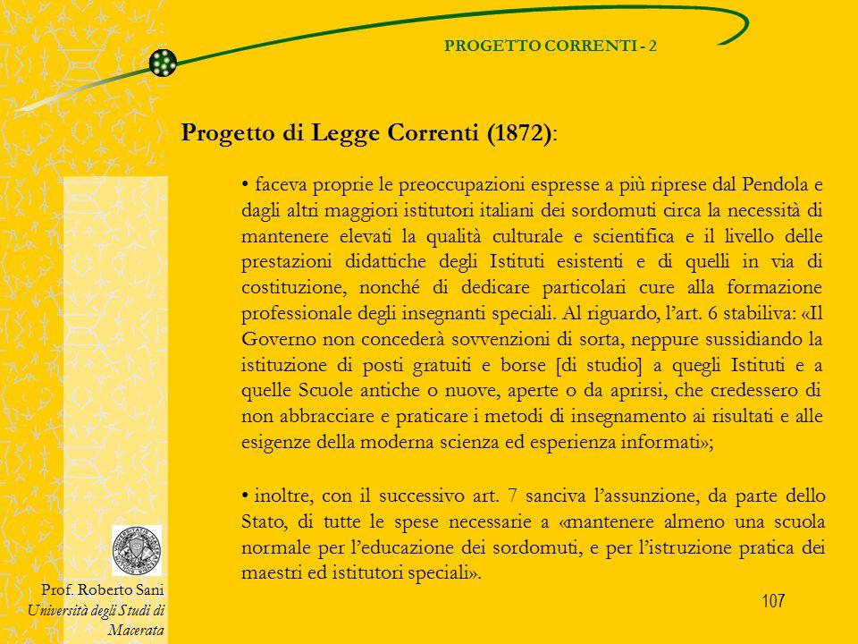 107 PROGETTO CORRENTI - 2 Prof. Roberto Sani Università degli Studi di Macerata Progetto di Legge Correnti (1872): faceva proprie le preoccupazioni es