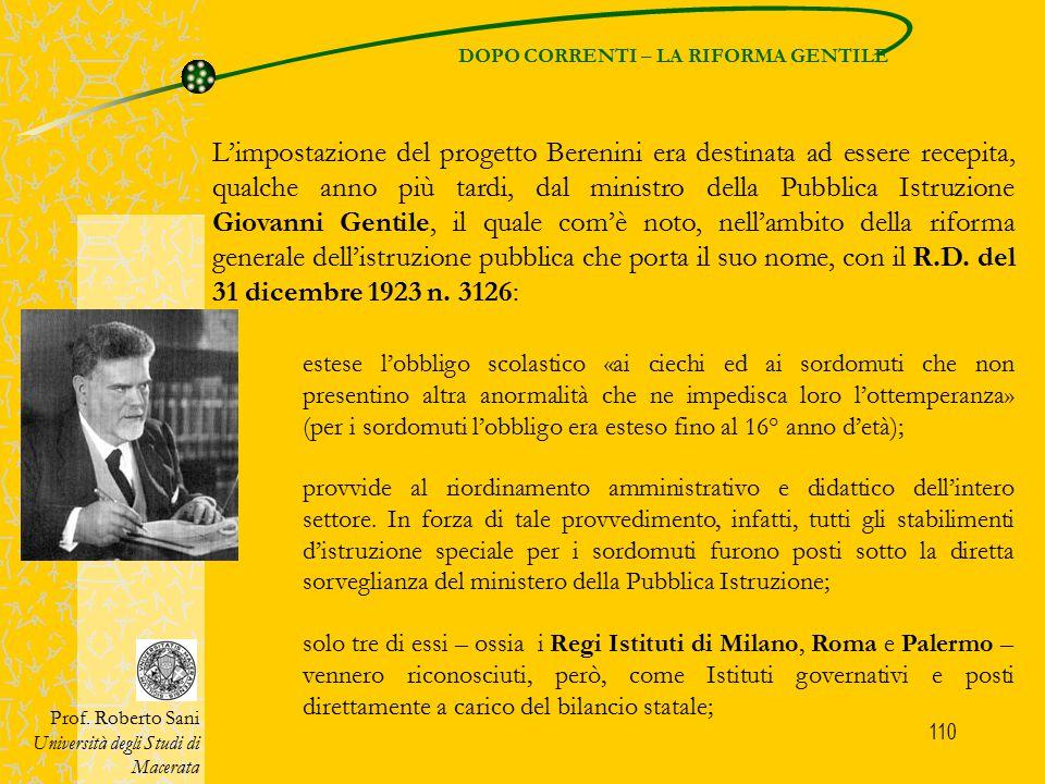 110 DOPO CORRENTI – LA RIFORMA GENTILE Prof. Roberto Sani Università degli Studi di Macerata L'impostazione del progetto Berenini era destinata ad ess
