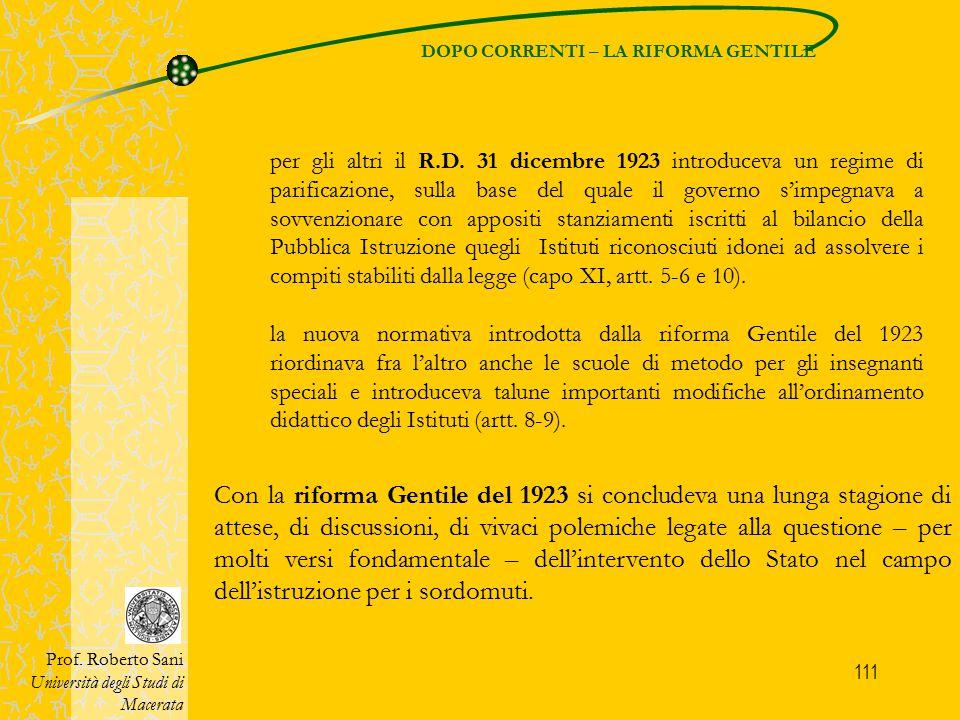 111 DOPO CORRENTI – LA RIFORMA GENTILE Prof. Roberto Sani Università degli Studi di Macerata Con la riforma Gentile del 1923 si concludeva una lunga s