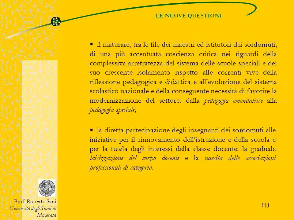 113 LE NUOVE QUESTIONI Prof. Roberto Sani Università degli Studi di Macerata  il maturare, tra le file dei maestri ed istitutori dei sordomuti, di un