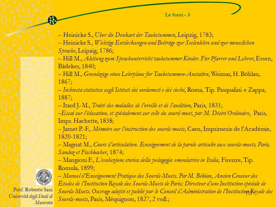 117 Le fonti - 3 Prof. Roberto Sani Università degli Studi di Macerata – Heinicke S., Über die Denkart der Taubstummen, Leipzig, 1783; – Heinicke S.,