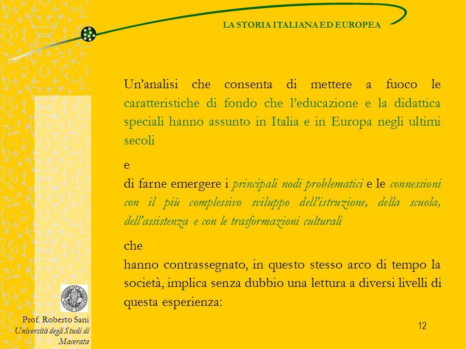 12 Un'analisi che consenta di mettere a fuoco le caratteristiche di fondo che l'educazione e la didattica speciali hanno assunto in Italia e in Europa
