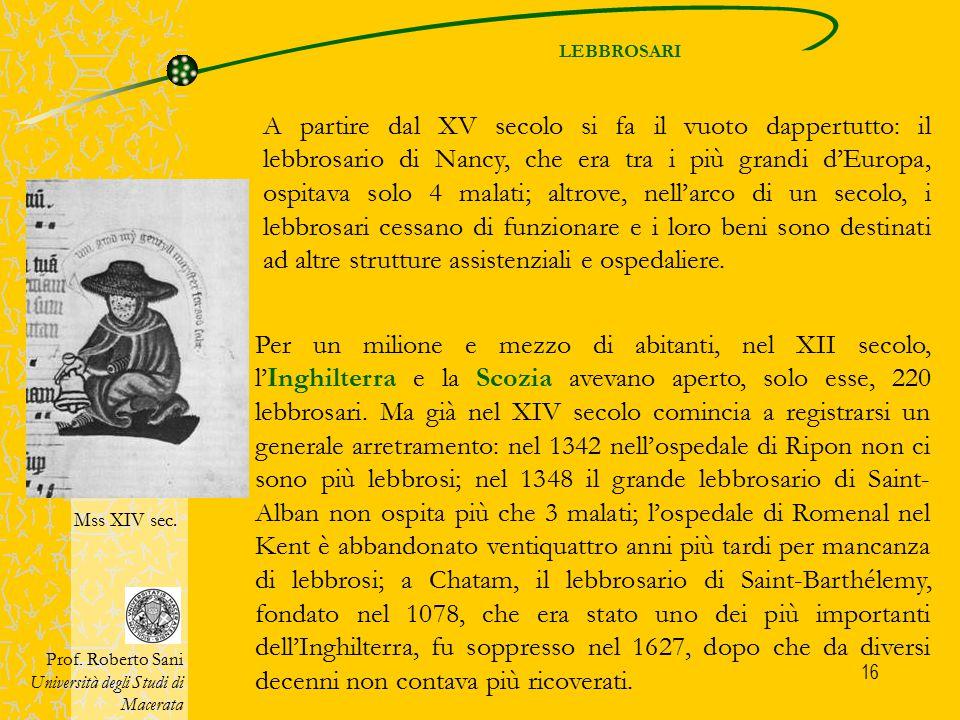 16 A partire dal XV secolo si fa il vuoto dappertutto: il lebbrosario di Nancy, che era tra i più grandi d'Europa, ospitava solo 4 malati; altrove, ne
