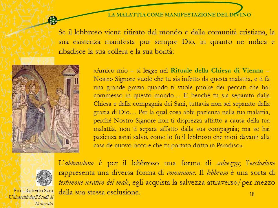 18 Se il lebbroso viene ritirato dal mondo e dalla comunità cristiana, la sua esistenza manifesta pur sempre Dio, in quanto ne indica e ribadisce la s