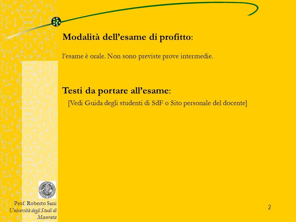 2 Modalità dell'esame di profitto: Testi da portare all'esame: [Vedi Guida degli studenti di SdF o Sito personale del docente] l'esame è orale. Non so