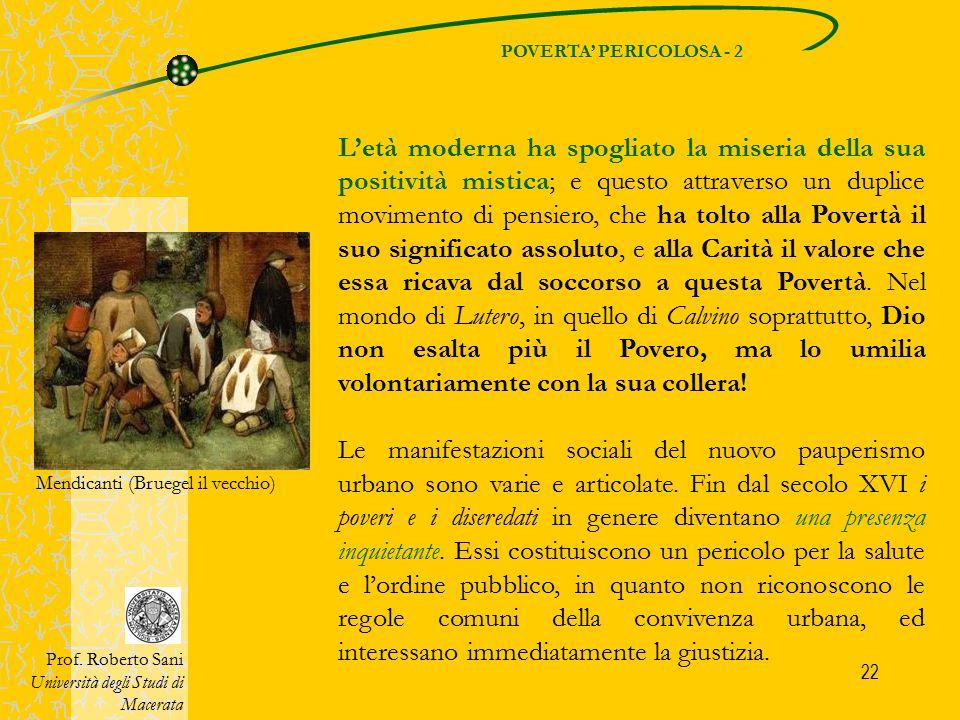23 E' vero che i poveri sono sempre esistiti, ma come fenomeno sociale di vaste dimensioni sono legati alla crisi e alla decomposizione del sistema feudale.