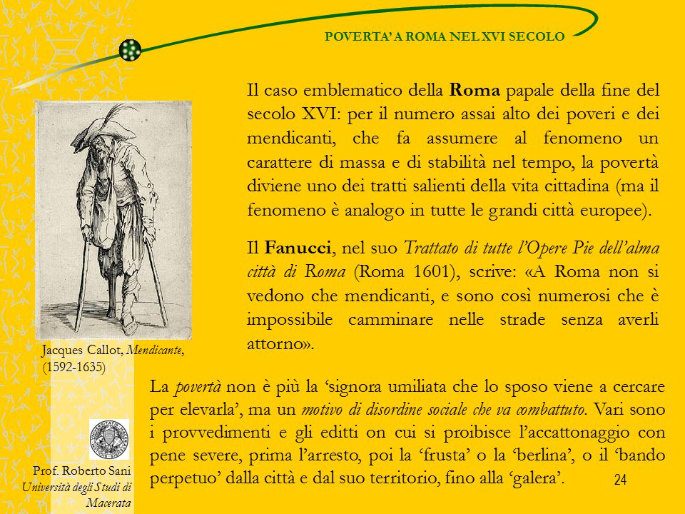 24 Il caso emblematico della Roma papale della fine del secolo XVI: per il numero assai alto dei poveri e dei mendicanti, che fa assumere al fenomeno