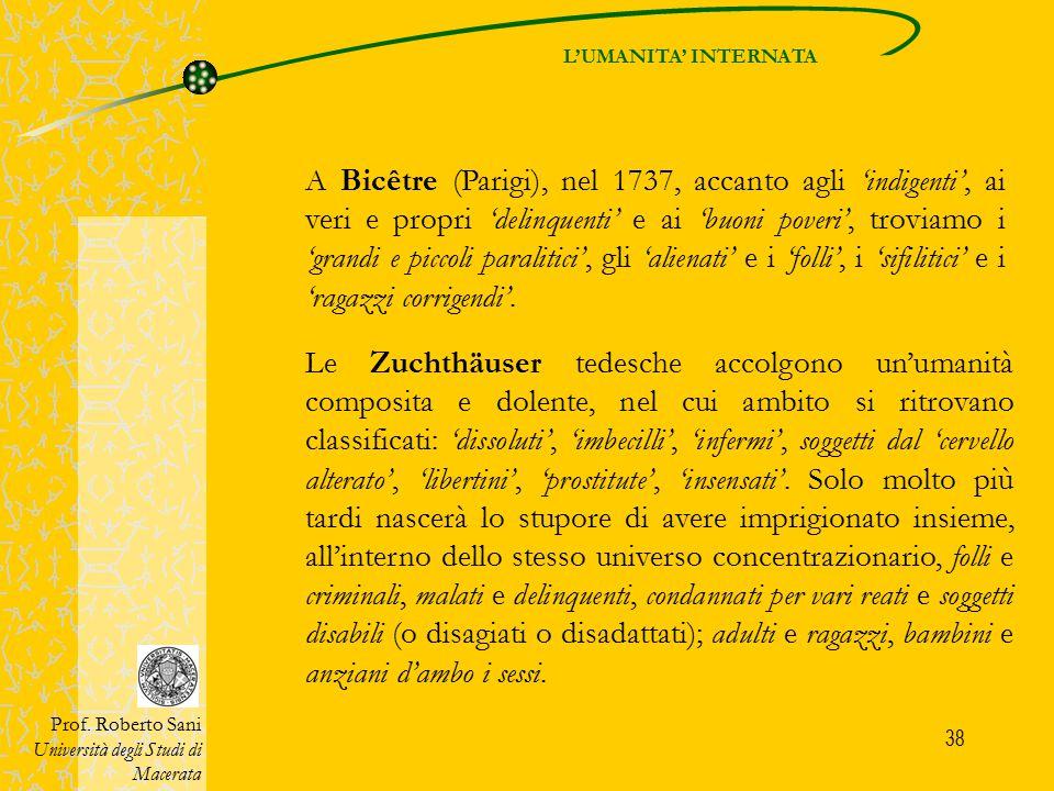 38 Le Zuchthäuser tedesche accolgono un'umanità composita e dolente, nel cui ambito si ritrovano classificati: 'dissoluti', 'imbecilli', 'infermi', so