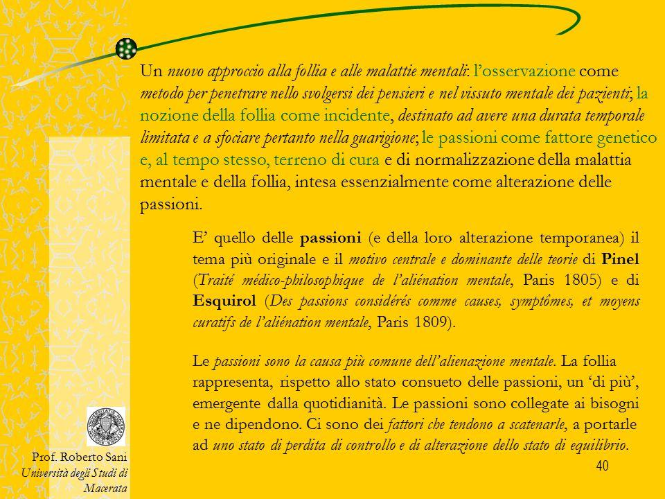 40 E' quello delle passioni (e della loro alterazione temporanea) il tema più originale e il motivo centrale e dominante delle teorie di Pinel (Traité