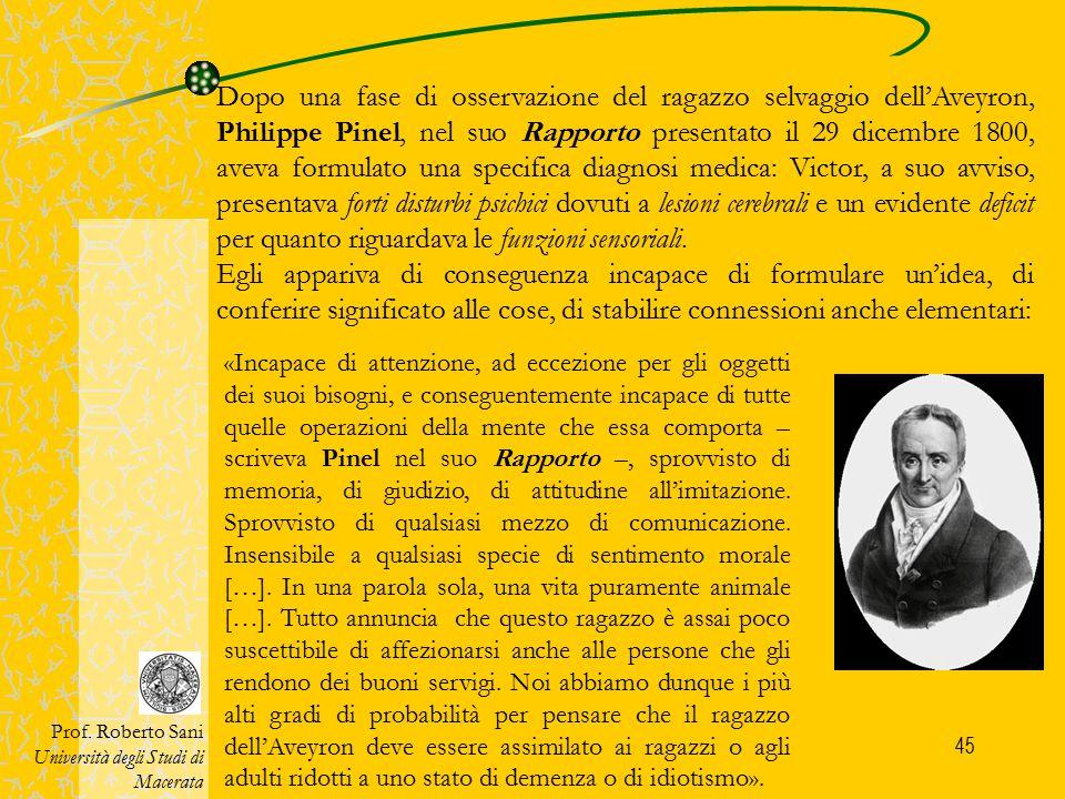 46 Sul finire del 1800, ad occuparsi di Victor sarà il giovane medico Jean-Marc Gaspard Itard, le cui ipotesi in ordine allo stato di salute e alle stesse possibilità di recupero del ragazzo selvaggio dell'Aveyron si discostano radicalmente da quelle di Pinel.