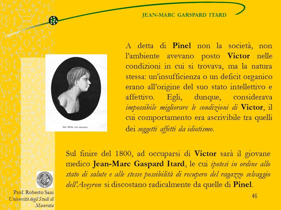47 Attenzione: Itard non mette in discussione la tesi di Pinel, secondo cui un idiota non poteva essere educato.