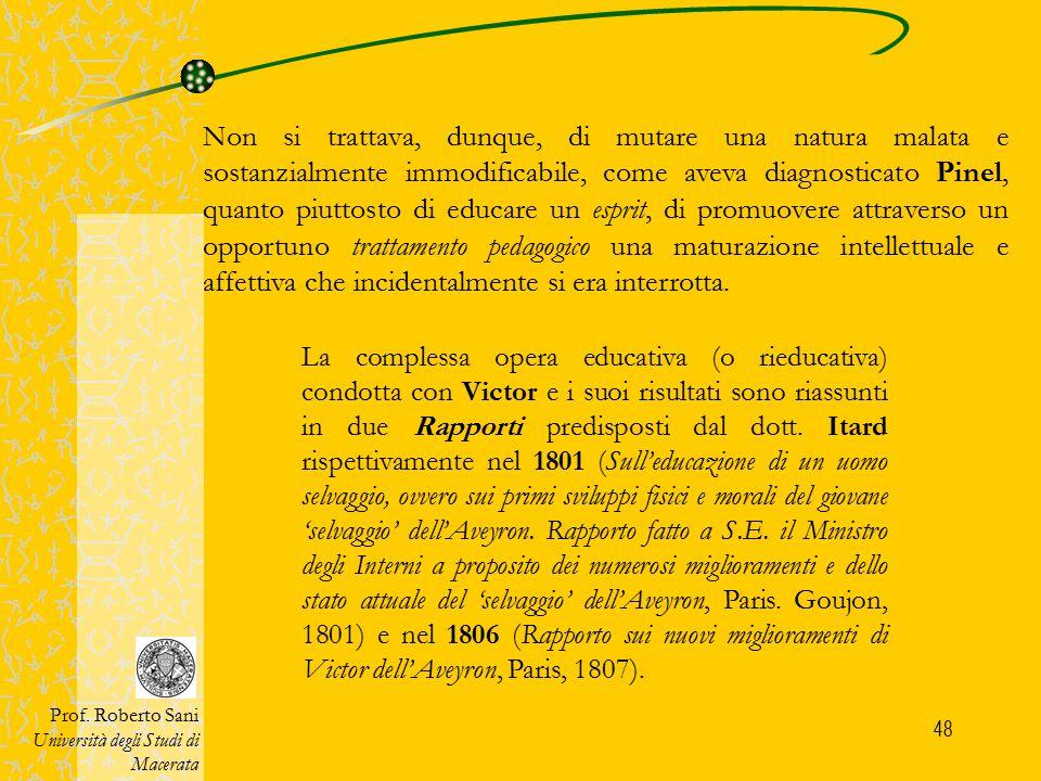 48 La complessa opera educativa (o rieducativa) condotta con Victor e i suoi risultati sono riassunti in due Rapporti predisposti dal dott. Itard risp