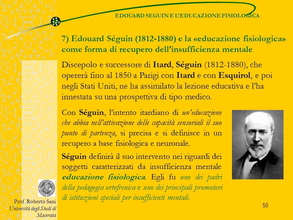 50 7) Edouard Séguin (1812-1880) e la «educazione fisiologica» come forma di recupero dell'insufficienza mentale Discepolo e successore di Itard, Ségu