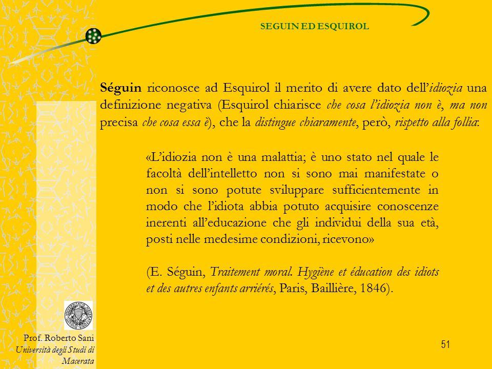51 Séguin riconosce ad Esquirol il merito di avere dato dell'idiozia una definizione negativa (Esquirol chiarisce che cosa l'idiozia non è, ma non pre