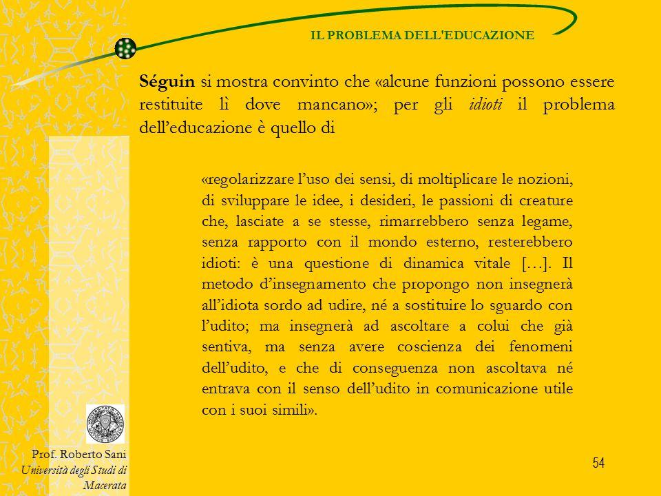 54 Séguin si mostra convinto che «alcune funzioni possono essere restituite lì dove mancano»; per gli idioti il problema dell'educazione è quello di P