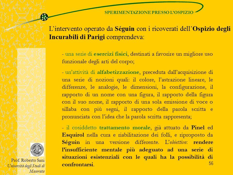 56 L'intervento operato da Séguin con i ricoverati dell'Ospizio degli Incurabili di Parigi comprendeva: Prof. Roberto Sani Università degli Studi di M