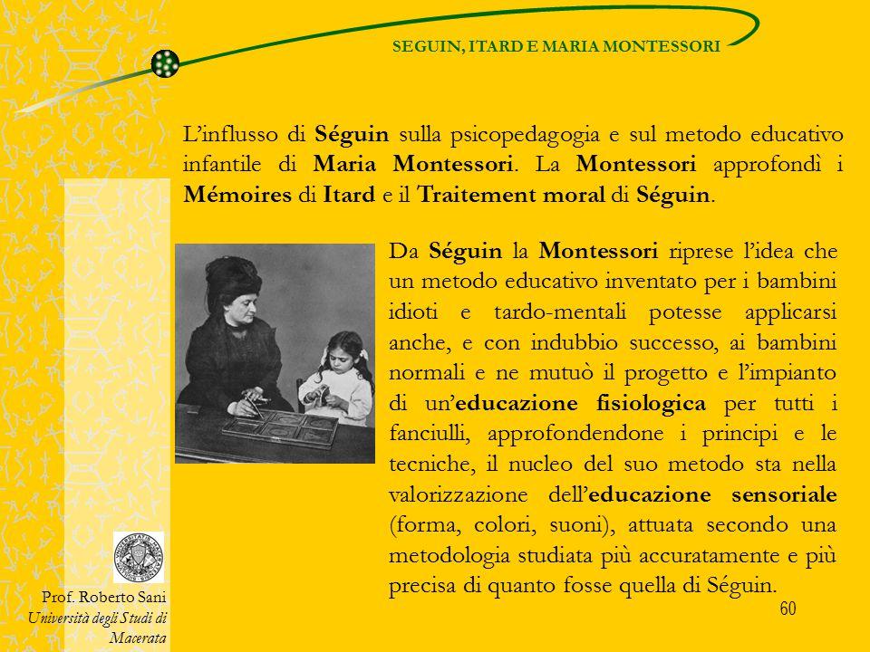 61 Anche per la Montessori, come per Séguin, l'educazione dei sensi è collegata alla produzione delle idee, allarga il campo della percezione e fornisce una solida base allo sviluppo dell'intelligenza.