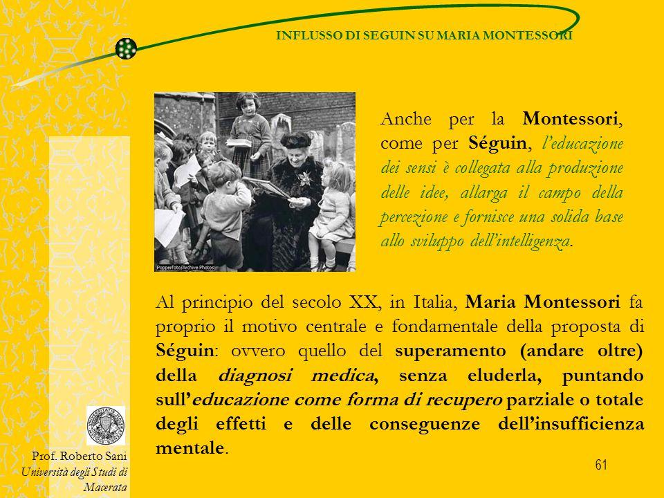 61 Anche per la Montessori, come per Séguin, l'educazione dei sensi è collegata alla produzione delle idee, allarga il campo della percezione e fornis