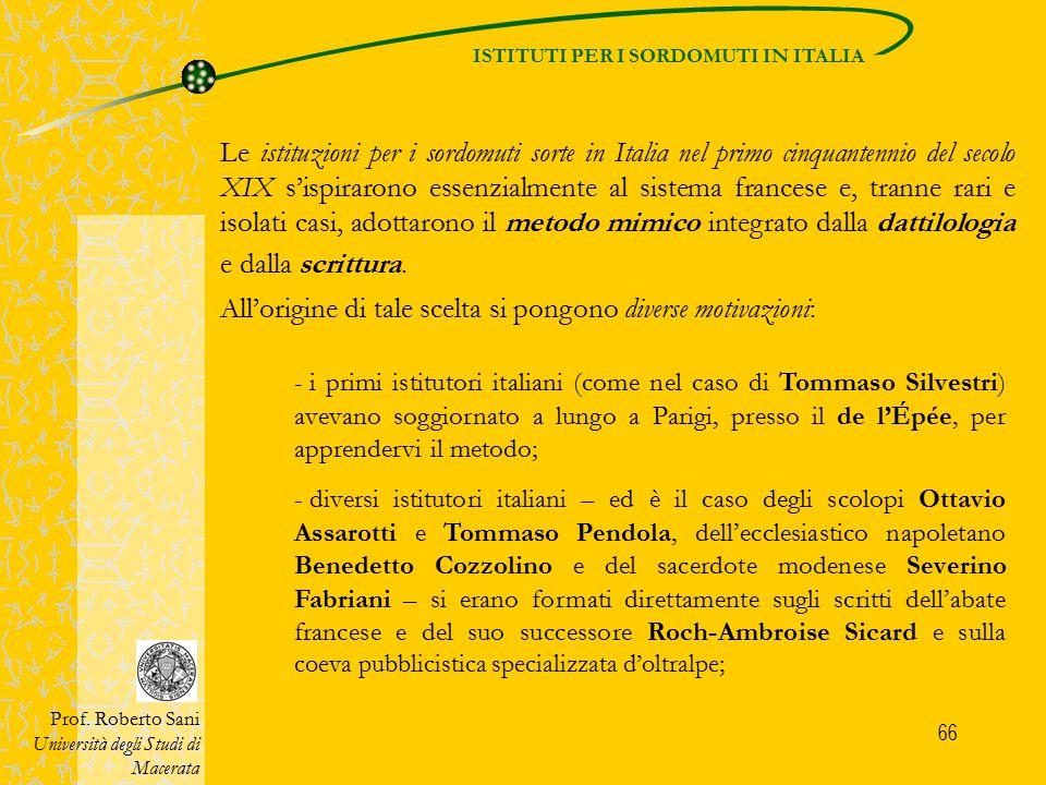 66 ISTITUTI PER I SORDOMUTI IN ITALIA Prof. Roberto Sani Università degli Studi di Macerata All'origine di tale scelta si pongono diverse motivazioni: