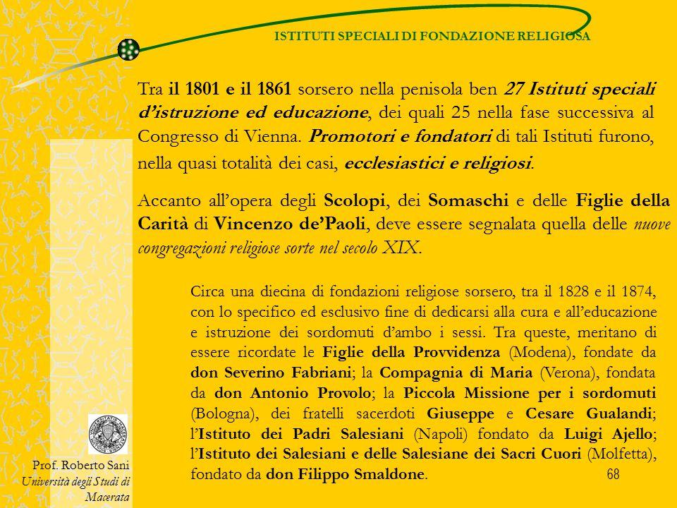 68 ISTITUTI SPECIALI DI FONDAZIONE RELIGIOSA Prof. Roberto Sani Università degli Studi di Macerata Accanto all'opera degli Scolopi, dei Somaschi e del