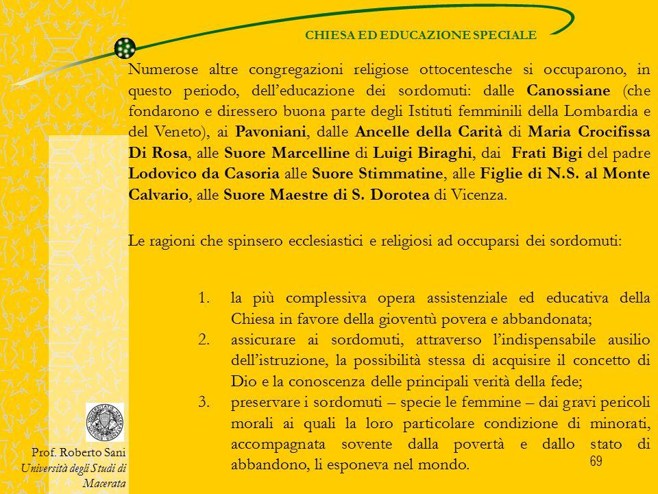 69 CHIESA ED EDUCAZIONE SPECIALE Prof. Roberto Sani Università degli Studi di Macerata Numerose altre congregazioni religiose ottocentesche si occupar