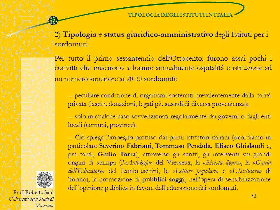 73 TIPOLOGIA DEGLI ISTITUTI IN ITALIA Prof. Roberto Sani Università degli Studi di Macerata 2) Tipologia e status giuridico-amministrativo degli Istit
