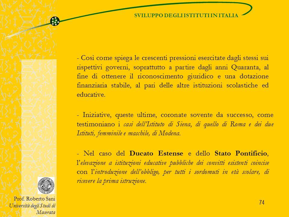 74 SVILUPPO DEGLI ISTITUTI IN ITALIA Prof. Roberto Sani Università degli Studi di Macerata - Nel caso del Ducato Estense e dello Stato Pontificio, l'e