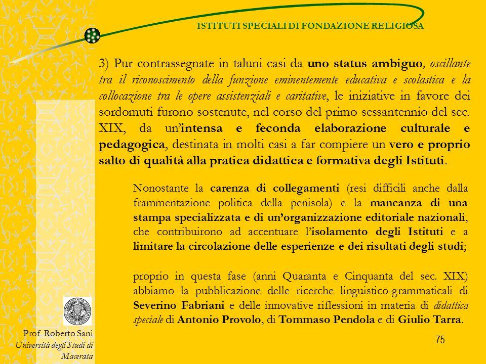 75 ISTITUTI SPECIALI DI FONDAZIONE RELIGIOSA Prof. Roberto Sani Università degli Studi di Macerata 3) Pur contrassegnate in taluni casi da uno status