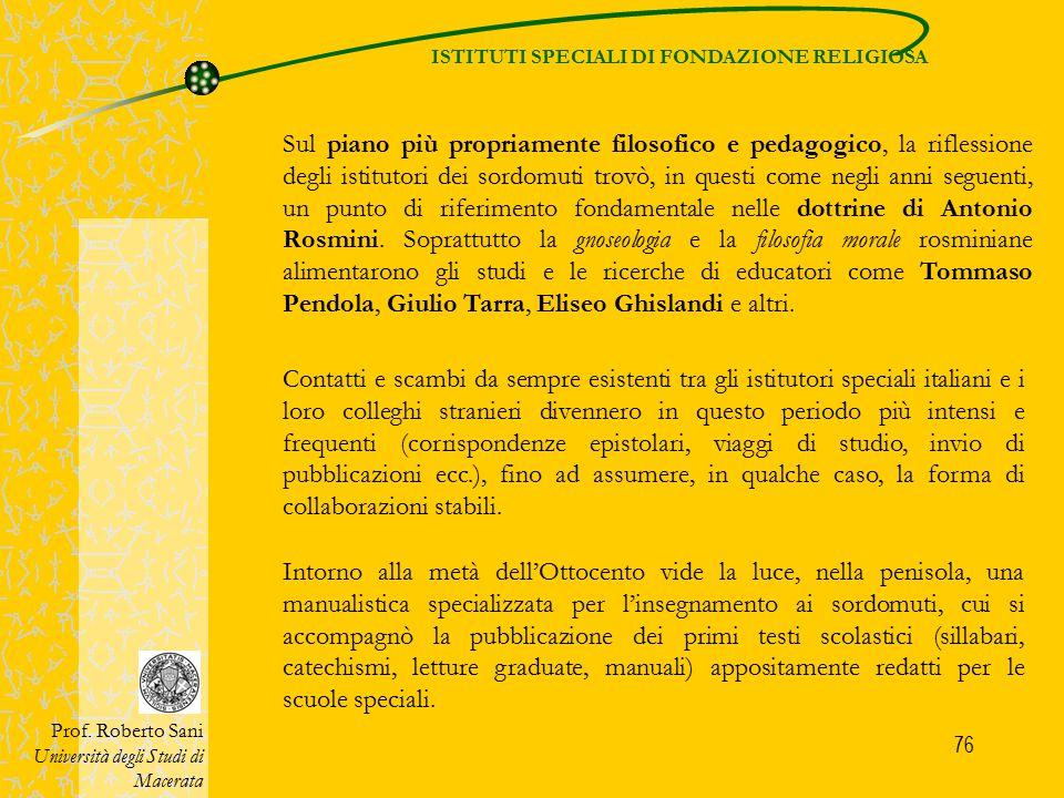 76 ISTITUTI SPECIALI DI FONDAZIONE RELIGIOSA Prof. Roberto Sani Università degli Studi di Macerata Sul piano più propriamente filosofico e pedagogico,