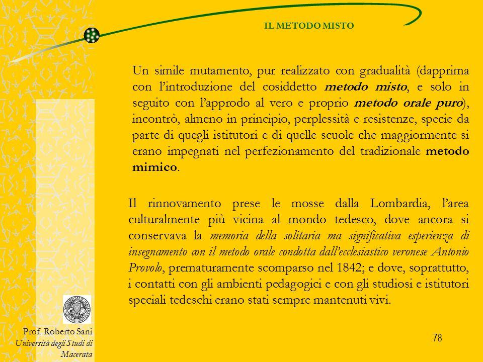 78 IL METODO MISTO Prof. Roberto Sani Università degli Studi di Macerata Il rinnovamento prese le mosse dalla Lombardia, l'area culturalmente più vici