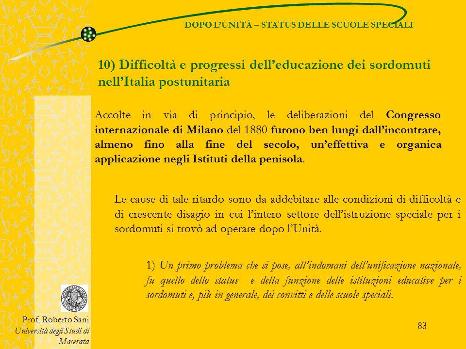 83 DOPO L'UNITÀ – STATUS DELLE SCUOLE SPECIALI 10) Difficoltà e progressi dell'educazione dei sordomuti nell'Italia postunitaria Prof. Roberto Sani Un