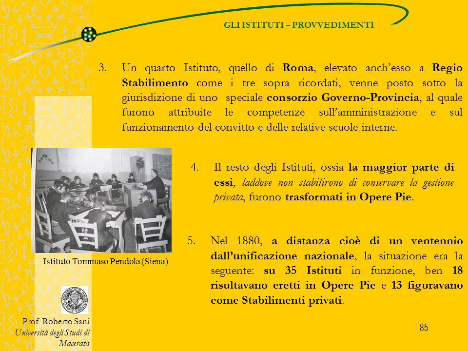 85 GLI ISTITUTI – PROVVEDIMENTI Prof. Roberto Sani Università degli Studi di Macerata 3.Un quarto Istituto, quello di Roma, elevato anch'esso a Regio