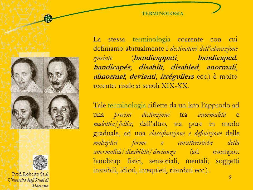 9 La stessa terminologia corrente con cui definiamo abitualmente i destinatari dell'educazione speciale (handicappati, handicaped, handicapés; disabil