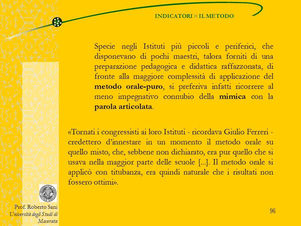 96 INDICATORI = IL METODO Prof. Roberto Sani Università degli Studi di Macerata Specie negli Istituti più piccoli e periferici, che disponevano di poc