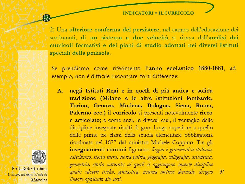 97 INDICATORI = IL CURRICOLO Prof. Roberto Sani Università degli Studi di Macerata 2) Una ulteriore conferma del persistere, nel campo dell'educazione