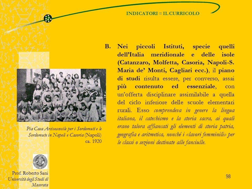 98 INDICATORI = IL CURRICOLO Prof. Roberto Sani Università degli Studi di Macerata B.Nei piccoli Istituti, specie quelli dell'Italia meridionale e del
